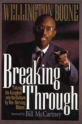 BREAKING THROUGH: TAKING THE KINGDOM INTO THE CULTURE BY OUT-SERVING OTHERS, BOONE, WELLINGTON