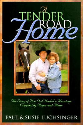 Image for A Tender Road Home: The Story of How God Healed a Marriage Crippled by Anger and Abuse