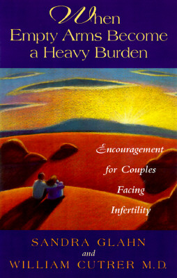 Image for When Empty Arms Become a Heavy Burden: Encouragement for Couples Facing Infertility