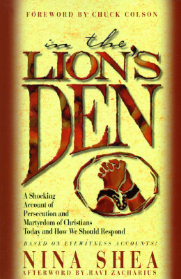 Image for In the Lion's Den: A Shocking Account of Persecution and Martyrdom of Christians Today and How We Should Respond