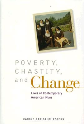 Image for Poverty, Chastity, and Change: Lives of Contemporary American Nuns (Twayne's Oral History Series)
