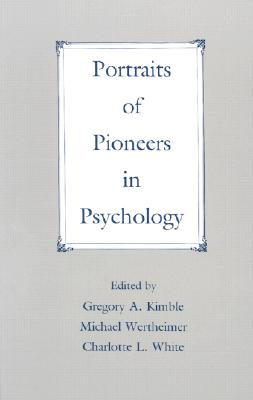 Portraits of Pioneers in Psychology, Kimble, Gregory A. And  Michael Wertheimer And  Charlotte L. White