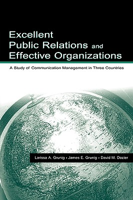 Excellent Public Relations and Effective Organizations: A Study of Communication Management in Three Countries (Routledge Communication Series), Grunig, James E.; Dozier, David M.