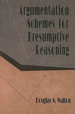 Argumentation Schemes for Presumptive Reasoning (Studies in Argumentation Theory), Walton, Douglas