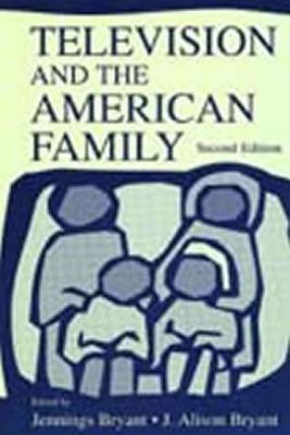 Television and the American Family (Lea's Communication Series) 2nd Edition, Jennings Bryant (Editor), J. Alison Bryant (Editor)