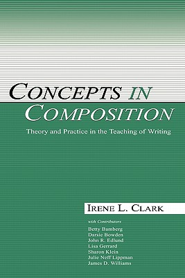 Image for Concepts in Composition: Theory and Practice in the Teaching of Writing Clark, Irene L.