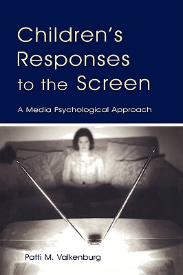 Children's Responses to the Screen: A Media Psychological Approach (Routledge Communication Series), Patti M. Valkenburg (Author)