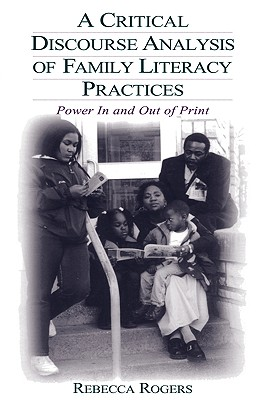 Image for A Critical Discourse Analysis of Family Literacy Practices: Power in and Out of Print