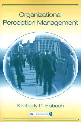 Organizational Perception Management (Organization and Management Series), Elsbach, Kimberly D.
