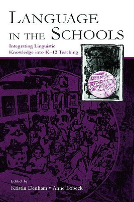 Image for Language in the Schools: Integrating Linguistic Knowledge Into K-12 Teaching [Paperback] Denham, Kristin and Lobeck, Anne