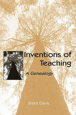 Inventions of Teaching: A Genealogy, Davis, Brent