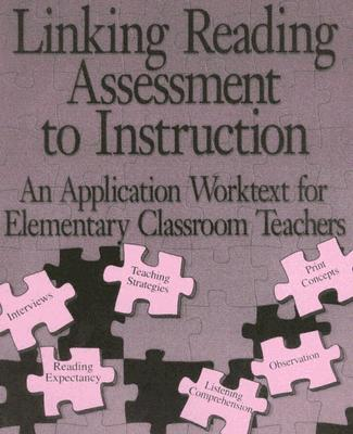 Image for Linking Reading Assessment to Instruction: An Application Worktext for Elementary Classroom Teachers
