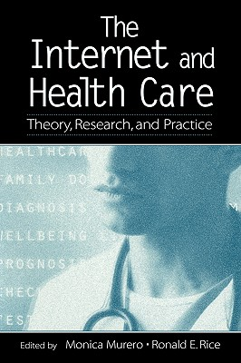 The Internet and Health Care: Theory, Research, and Practice (LEA's Communication Series)