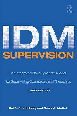 IDM Supervision: An Integrative Developmental Model for Supervising Counselors and Therapists, Third Edition (Counseling and Psychotherapy), Stoltenberg, Cal D.; McNeill, Brian W.