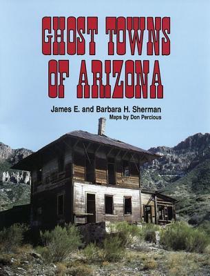 Ghost Towns of Arizona, Sherman, James E.; Sherman, Barbara H.; Percious, Don