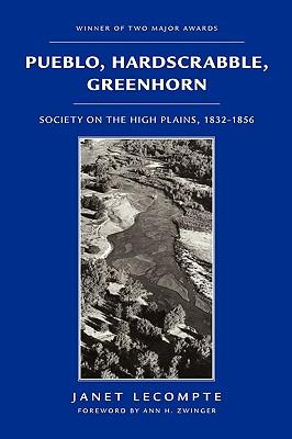 Pueblo, Hardscrabble, Greenhorn: Society on the High Plains, 1832-1856, Lecompte, Janet