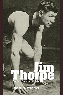 Jim Thorpe: World's Greatest Athlete, Robert W. Wheeler