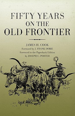 Fifty Years on the Old Frontier: As Cowboy, Hunter, Guide, Scout, and Ranchman, Cook, James H.