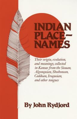 Image for Indian Place-Names: Their Origin, Evolution, and Meanings, Collected in Kansas from the Siouan, Algonquian, Shoshonean, Caddoan, Iroquoian, and Other Tongues