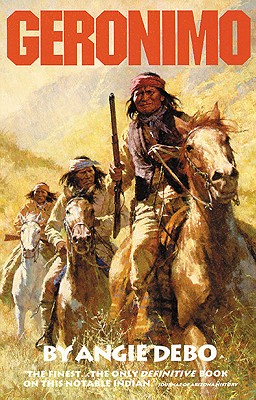 Geronimo : The Man, His Time, His Place (Civilization of the American Indian Ser., No.142), Debo, Angie