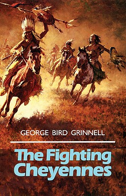 The Fighting Cheyennes (The Civilization of the American Indian Series), Grinnell, George Bird