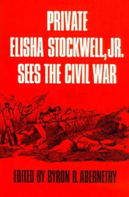 Image for PRIVATE ELISHA STOCKWELL JR SEES THE CIVIL WAR