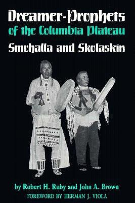 Image for Dreamer-Prophets of the Columbia Plateau: Smohalla and Skolaskin (Civilization of the American Indian)