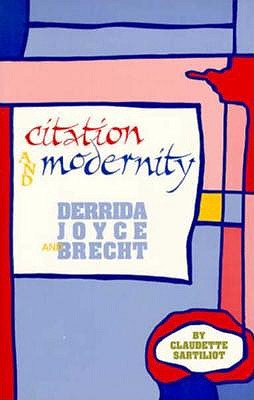 Image for Citation and Modernity: Derrida, Joyce, and Brecht (Oklahoma Project for Discourse & Theory)