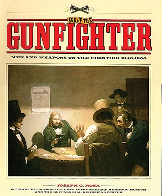 Age of the Gunfighter: Men and Weapons on the Frontier, 1840-1900, Rosa, Joseph G.