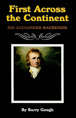 First Across the Continent: Sir Alexander MacKenzie (Oklahoma Western Biographies), Gough, Barry