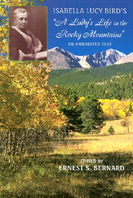 """Isabella Lucy Bird's """"a Lady's Life in the Rocky Mountains"""": An Annotated Text, Bird, Isabella L.; Bernard, Ernest S."""