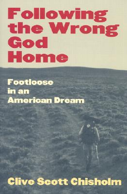 Image for Following the Wrong God Home: Footloose in an American Dream (Literature of the American West, V. 12)