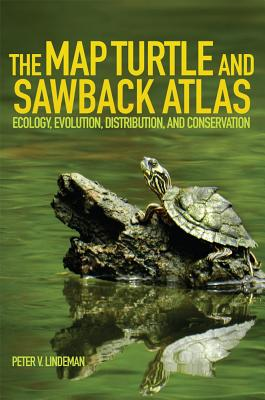 The Map Turtle and Sawback Atlas: Ecology, Evolution, Distribution, and Conservation (Animal Natural History Series), Lindeman, Peter V.