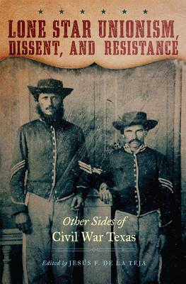 Image for Lone Star Unionism, Dissent, and Resistance: Other Sides of Civil War Texas