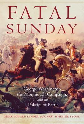 Image for Fatal Sunday: George Washington, the Monmouth Campaign, and the Politics of Battle (Volume 54) (Campaigns and Commanders Series)