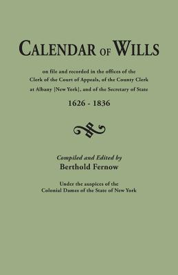 Image for [New York] Calendar of Wills: on File and Recorded in the Office of the Clerk of the Court of Appeals, of the County Clerk at Albany, and of the Secretary of State, 1626-1836