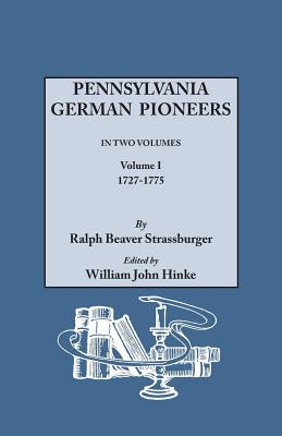 Image for Pennsylvania German Pioneers: A Publication of the Original Lists of Arrivals in the Port of Philadelphia from 1727 to 1808. Volume I