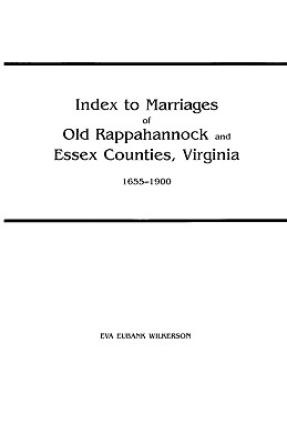 Image for Index to Marriages of Old Rappahannock and Essex Counties, Virginia, 1655-1900