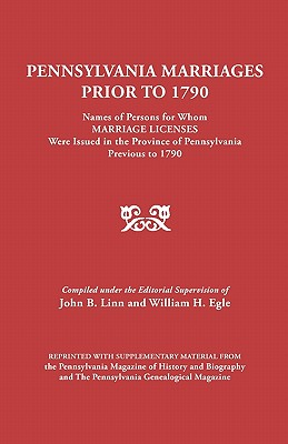 Image for Pennsylvania Marriages Prior to 1790: Names of Persons for whom Marriage Licenses Were Issued in the Province of Pennsylvania Previous to 1790