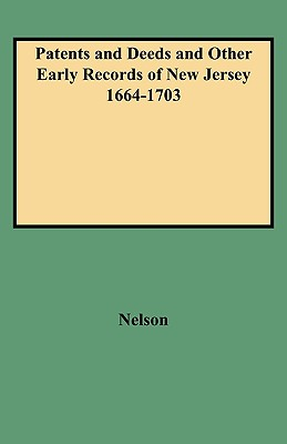 Image for Patents and Deeds and Other Early Records of New Jersey 1664-1703
