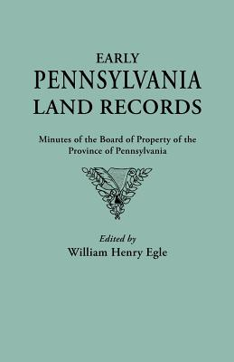 Image for Early Pennsylvania Land Records: Minutes of the Board of Property of the Province of Pennsylvania. With a New Foreword by Dr. George E. McCracken