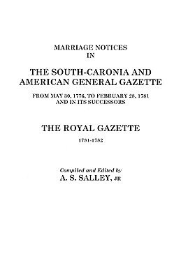 Image for Marriage Notices in the <i>South-Carolina and American General Gazette</i>, 1766 to 1781 and <i>The Royal Gazette</i>, 1781-1782