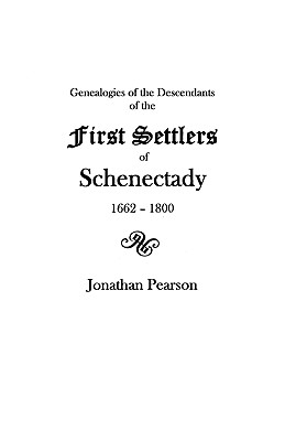 Contributions for the Genealogies of the Descendants of the First Settlers of the Patent & City of Schenectady [N.Y.] from 1662 to 1800, Jonathan Pearson