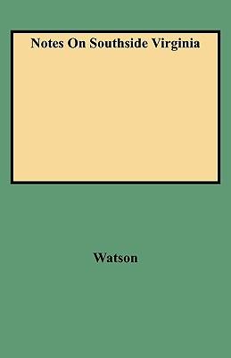 Notes on Southside Virginia, Watson, Walter Allen; Watson, Ronald; Watson, Ronald Ed