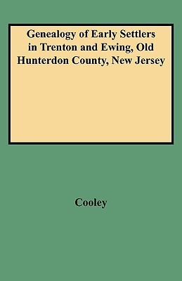 "Genealogy of Early Settlers in Trenton and Ewing, ""Old Hunterdon County,"" New Jersey (1150), Cooley; Cooley, William S."