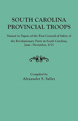South Carolina Provincial Troops Named in Papers of the First Council of Safety of the Revolutionary Party in South Carolina, June-November, 1775, South Carolina