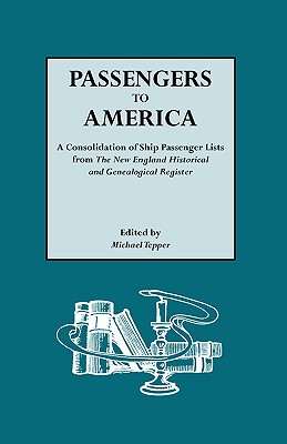 Image for Passengers to America: A Consolidation of Ship Passenger Lists from The New England Historical and Genealogical Register