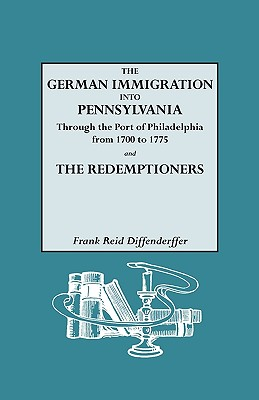 Image for The German Immigration into Pennsylvania: Through the Port of Philadelphia from 1700-1775 and The Redemptioners