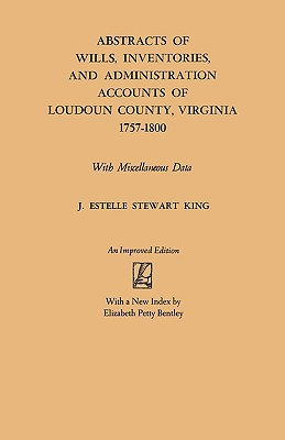Abstracts of Wills, Inventories and Administration Accounts of Loudoun County, Virginia, 1757-1800, King, J. Estelle Stewart