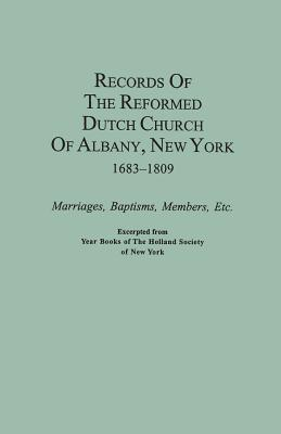 Records of the Reformed Dutch Church of Albany, New York, 1683-1809: Marriages, Baptisms, Members, Etc. Excerpted from Year Books of the Holland Socie